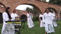 Grupo Chiripa - Te Recordare