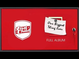 Last Child Full Album Our Biggest Thing Ever #OBTE (OFFICIAL VIDEO)