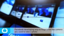 Facebook Developing Way to Fingerprint the Camera You Used to Take a Photo