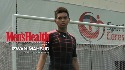 Men's Health- How to save a penalty with Izwan Mahbud, LIONS XII GOALKEEPER