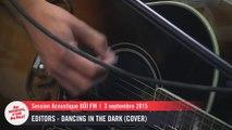 Editors - Dancing In The Dark (Bruce Springsteen cover) - Session acoustique OÜI FM