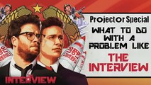 Projector Special: What To Do With A Problem Like 'The Interview'?