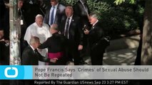 Pope Francis Says 'Crimes' of Sexual Abuse Should Not Be Repeated
