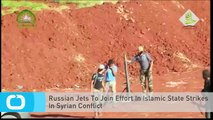 Russian Jets To Join Effort In Islamic State Strikes In Syrian Conflict