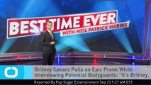 """Britney Spears Pulls an Epic Prank While Interviewing Potential Bodyguards: """"It's Britney, B*tch"""""""
