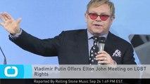 Vladimir Putin Offers Elton John Meeting on LGBT Rights