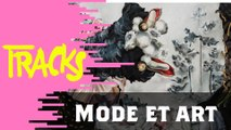 Mode et art - Tracks ARTE