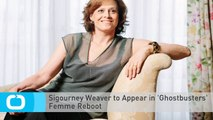 Sigourney Weaver to Appear in 'Ghostbusters' Femme Reboot