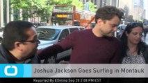 Joshua Jackson Goes Surfing in Montauk
