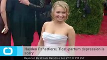 Hayden Panettiere: 'Post-partum Depression is Scary'