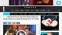 Matt Damon Says Robin Williams Made Him and Ben Affleck Cry
