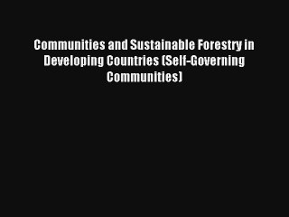 Communities and Sustainable Forestry in Developing Countries (Self-Governing Communities) Read