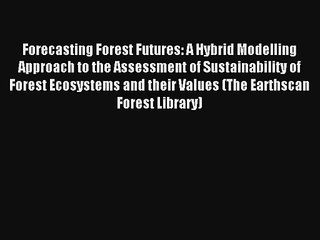 Forecasting Forest Futures: A Hybrid Modelling Approach to the Assessment of Sustainability