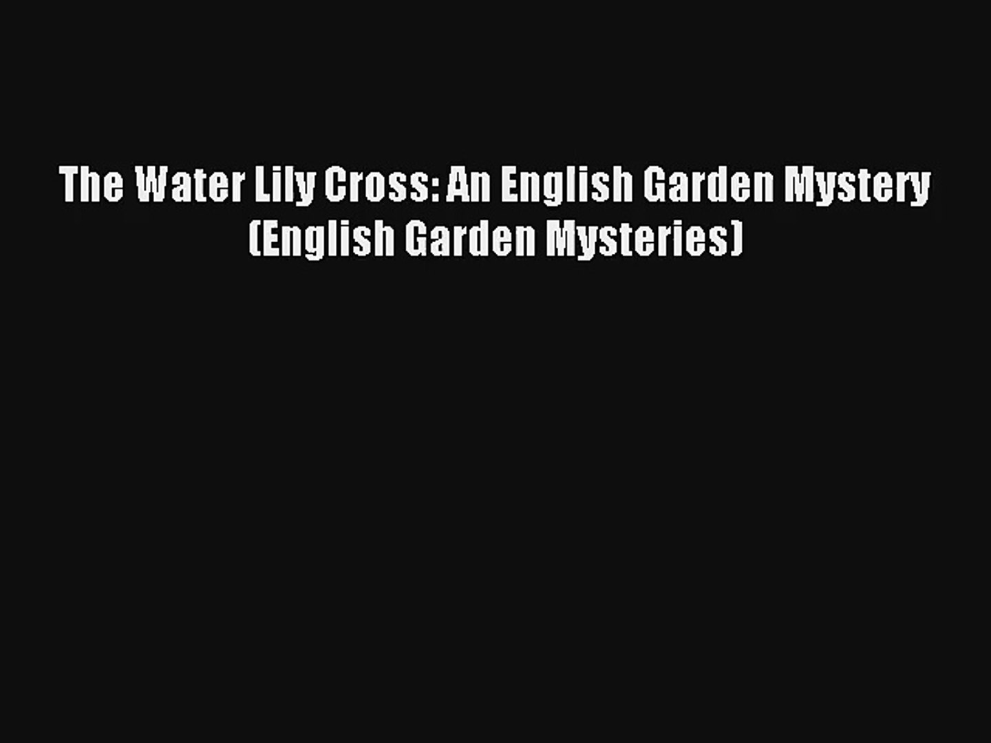The Water Lily Cross: An English Garden Mystery (English Garden Mysteries)# Online