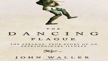 The Dancing Plague: The Strange, True Story of an Extraordinary  Free Download Book
