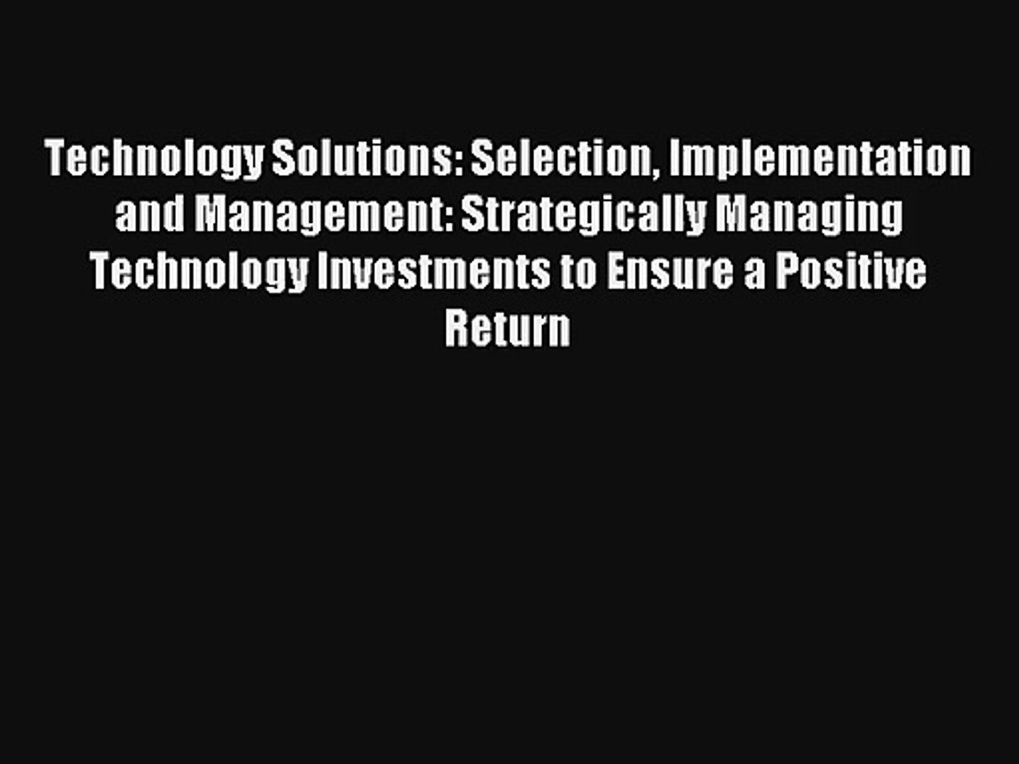 Technology Solutions: Selection Implementation and Management: Strategically Managing Technology
