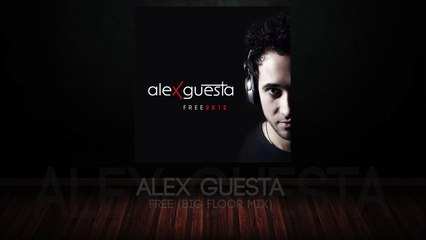 Alex Guesta - Free (Big Floor Mix)