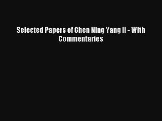 Read Selected Papers of Chen Ning Yang II - With Commentaries PDF Online