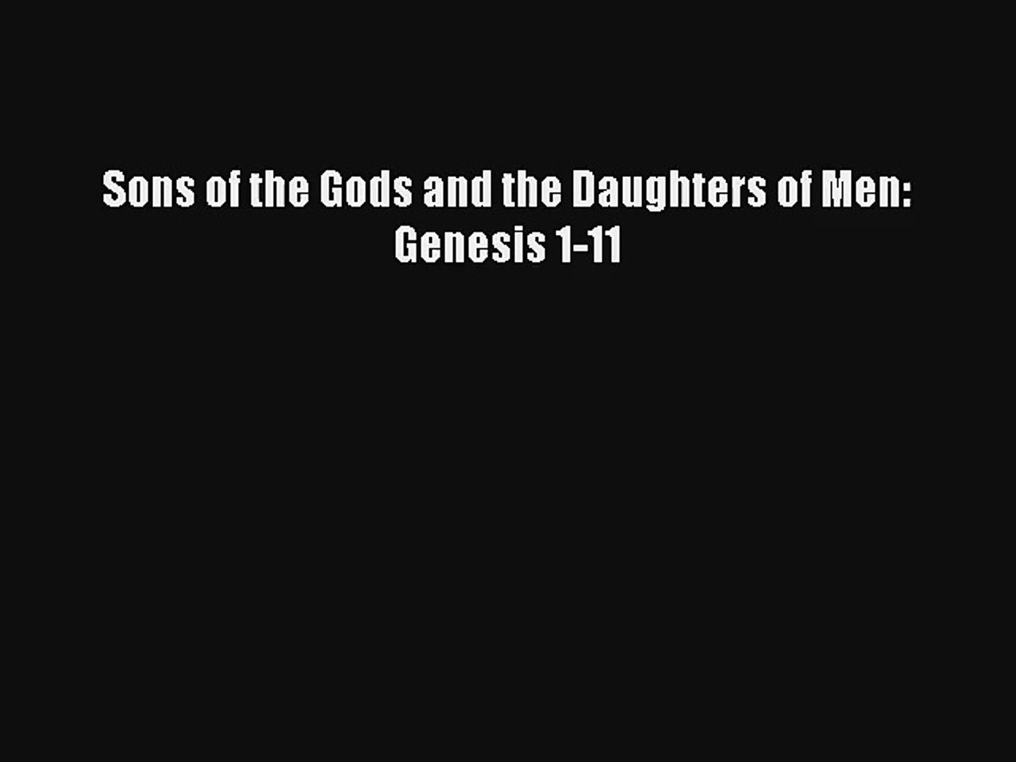 Sons of the Gods and the Daughters of Men: Genesis 1-11 Download Free