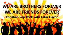 We are brothers forever, We are friends forever: New English Christian Music Pop Rock Song with Latin Pop mix (with lyrics)