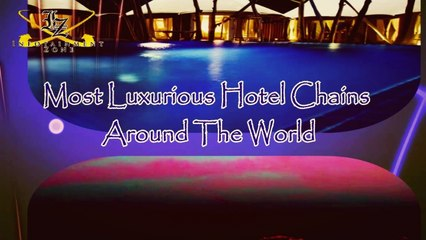 10 Most Luxurious Hotel Chains Around The World