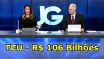 TCU 106 bilhões