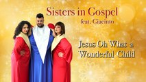 Sisters in Gospel Ft. Giacinto - Jesus Oh What a Wonderful Child