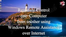 Remotely Control one Computer from another using Windows Remote Assistance over Internet