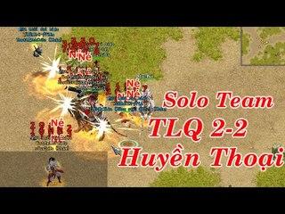 Trận PK  VL2 - Solo Team 2-2 Huyền Thoại TLQ - Rất Hay Và Hấp Dẫn