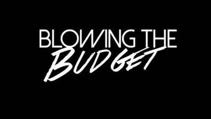 Blowing The Budget Episode 1
