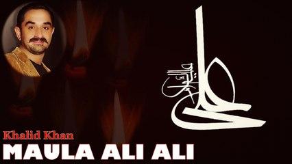 Maula Ali Ali | Manqabat | Khalid Khan