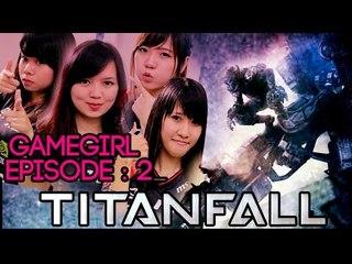 Game Girl Eps.2 - NXA Ladies Main TITANFALL