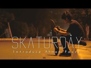 SKATURDAY - Introduce Ahmad Fauzi