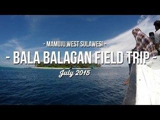 - FIELD TRIP TO BALA BALAGAN,MAMUJU SULAWESI BARAT -