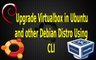 How to upgrade virtualbox in ubuntu and other GNU+Linux debian distro using command line interface