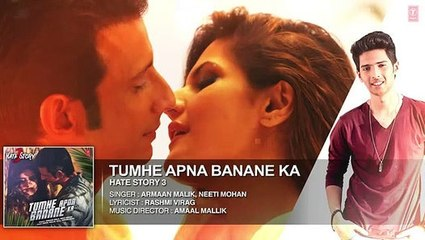 Tumhe Apna Banane Ka VIDEO Song - Hate Story 3 - Zareen Khan, Sharman Joshi
