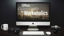 Office Essentials for Workaholics