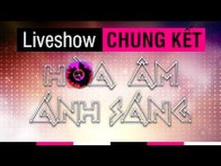 CHUNG KÊT   THE REMIX - HOÀ ÂM ÁNH SÁNG: FULL LIVESHOW - 26/4/2015  [FULL HD]
