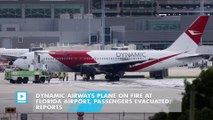 Dynamic Airways plane on fire at Florida airport, passengers evacuated: reports