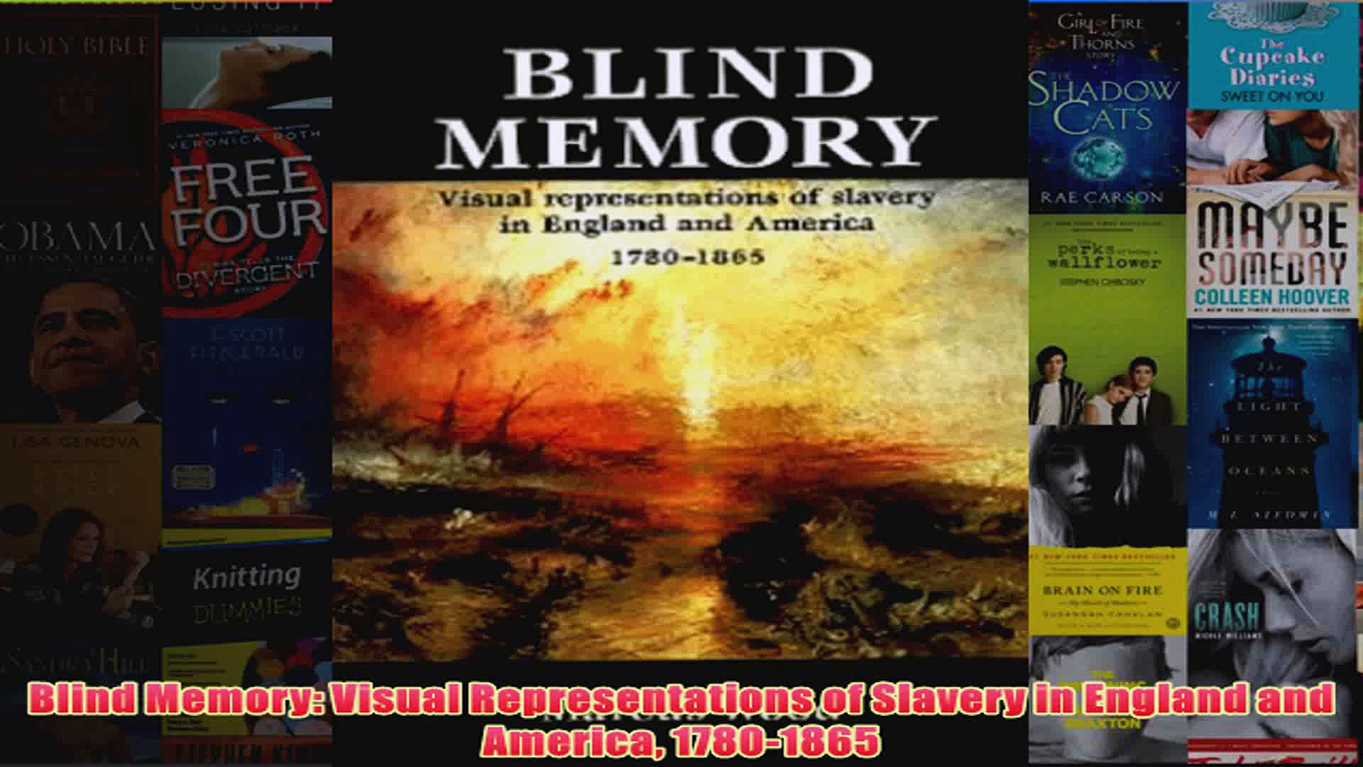 Blind Memory Visual Representations of Slavery in England and America 17801865