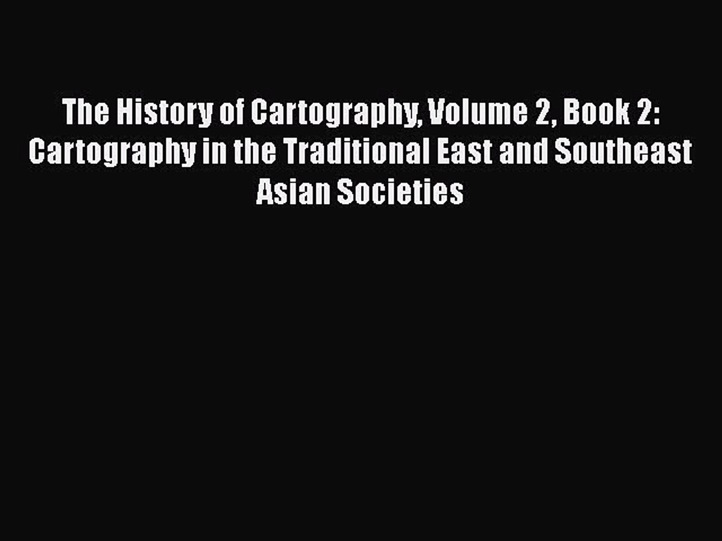 [PDF Download] The History of Cartography Volume 2 Book 2: Cartography in  the Traditional East
