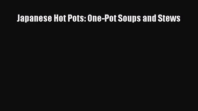 [PDF Download] Japanese Hot Pots: One-Pot Soups and Stews [PDF] Online