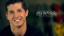 Alta definição com Paulo Azevedo