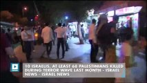 10 Israelis, at Least 68 Palestinians Killed During Terror Wave Last Month - Israel News - Israel News