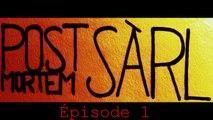 Post-mortem SÀRL - Épisode 01, Le Début Du Commencement