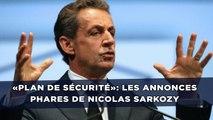 «Plan de sécurité»: Les annonces phares de Nicolas Sarkozy