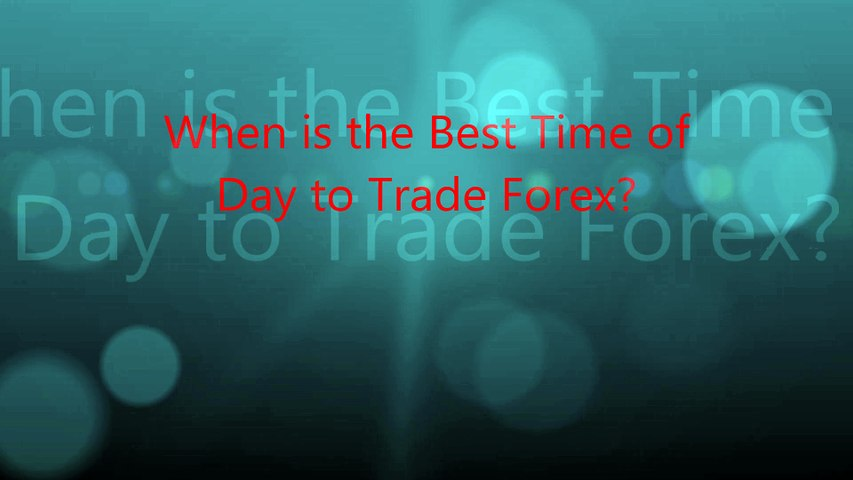 When is the Best Time of  Day to Trade Forex?