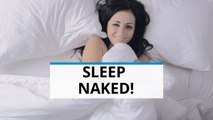 5 reasons you should sleep butt naked