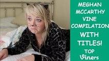 Meghan McCarthy Vine Compilation w/ Titles - All Meghan Mccarthy Vines - Top Viners ✔