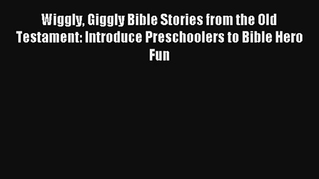 Download Wiggly Giggly Bible Stories from the Old Testament: Introduce Preschoolers to Bible